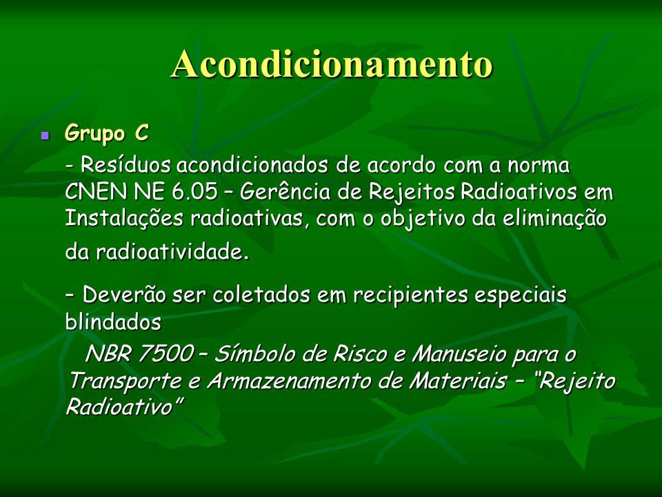Acondicionamento Grupo C Grupo C - Resíduos acondicionados de acordo com a norma CNEN NE 6.05 – Gerência de Rejeitos Radioativos em Instalações radioa