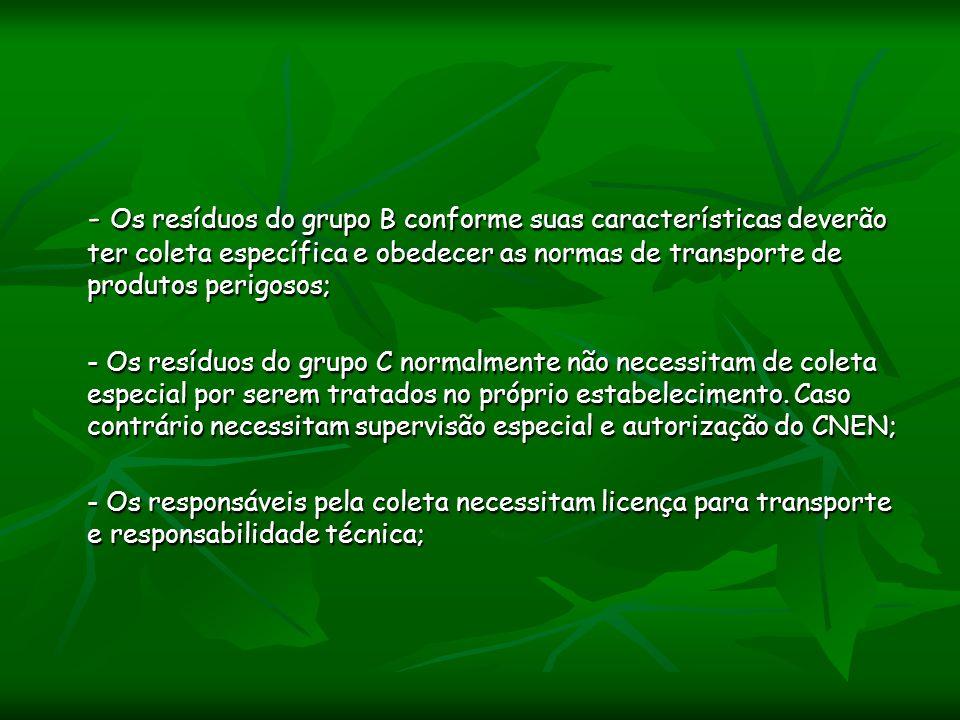 - Os resíduos do grupo B conforme suas características deverão ter coleta específica e obedecer as normas de transporte de produtos perigosos; - Os re