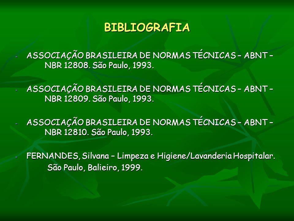 BIBLIOGRAFIA - ASSOCIAÇÃO BRASILEIRA DE NORMAS TÉCNICAS – ABNT – NBR 12808. São Paulo, 1993. - ASSOCIAÇÃO BRASILEIRA DE NORMAS TÉCNICAS – ABNT – NBR 1