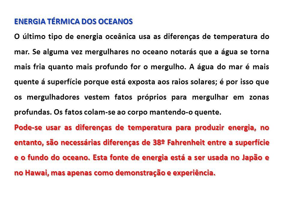 ENERGIA TÉRMICA DOS OCEANOS O último tipo de energia oceânica usa as diferenças de temperatura do mar.