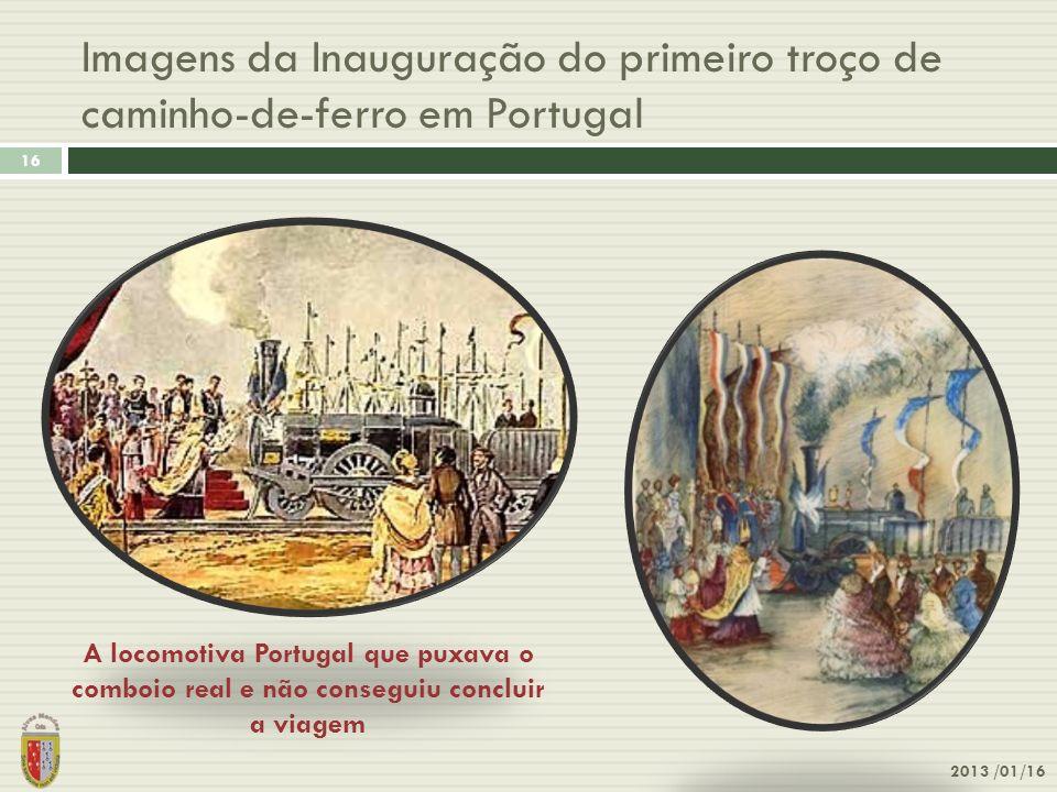 Imagens da Inauguração do primeiro troço de caminho-de-ferro em Portugal 2013 /01/16 16 A locomotiva Portugal que puxava o comboio real e não consegui