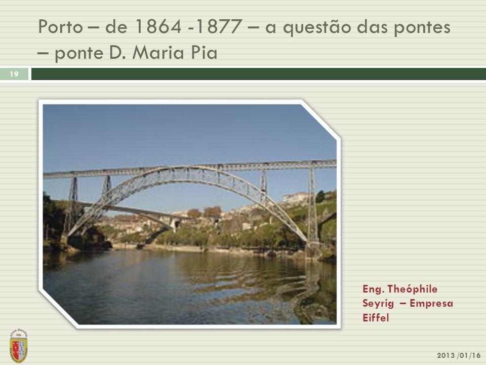 2013 /01/16 19 Porto – de 1864 -1877 – a questão das pontes – ponte D. Maria Pia Eng. Theóphile Seyrig – Empresa Eiffel
