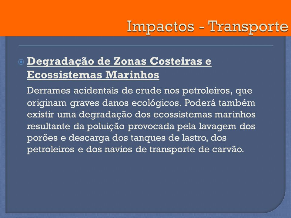 Degradação de Zonas Costeiras e Ecossistemas Marinhos Derrames acidentais de crude nos petroleiros, que originam graves danos ecológicos. Poderá també