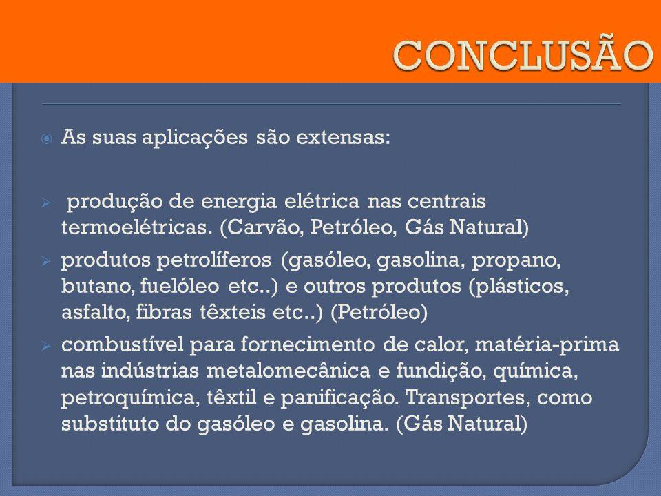 As suas aplicações são extensas: produção de energia elétrica nas centrais termoelétricas. (Carvão, Petróleo, Gás Natural) produtos petrolíferos (gasó