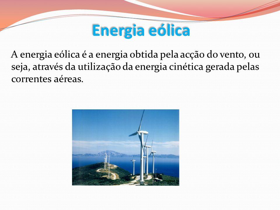 A energia eólica é a energia obtida pela acção do vento, ou seja, através da utilização da energia cinética gerada pelas correntes aéreas.