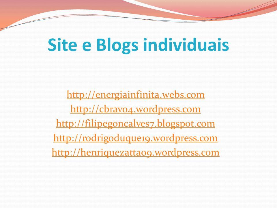Site e Blogs individuais http://energiainfinita.webs.com http://cbravo4.wordpress.com http://filipegoncalves7.blogspot.com http://rodrigoduque19.wordp