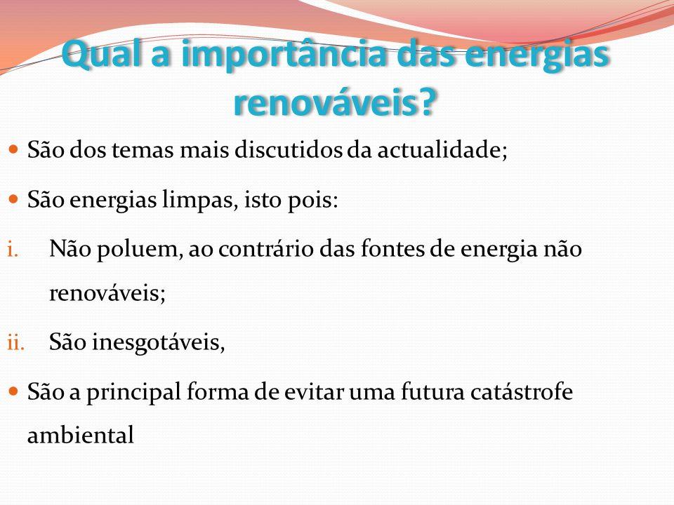Qual a importância das energias renováveis? São dos temas mais discutidos da actualidade; São energias limpas, isto pois: i. Não poluem, ao contrário