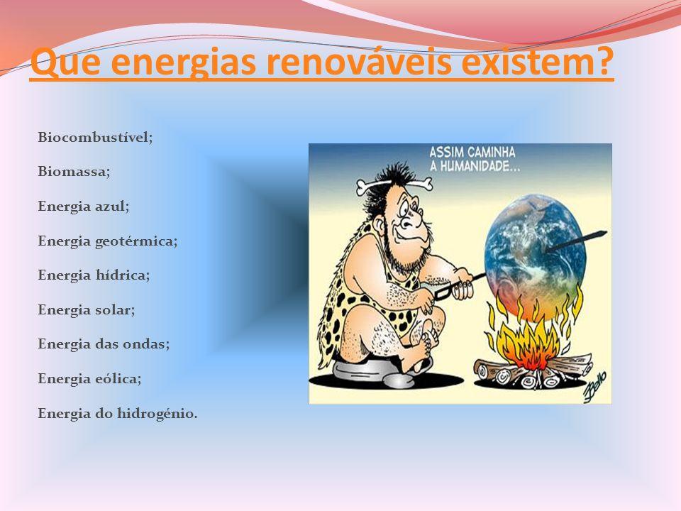 Que energias renováveis existem? Biocombustível; Biomassa; Energia azul; Energia geotérmica; Energia hídrica; Energia solar; Energia das ondas; Energi