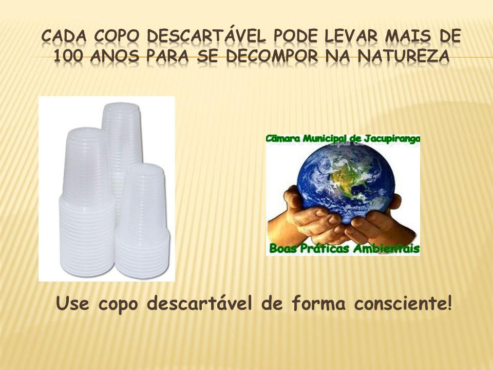 Use copo descartável de forma consciente!
