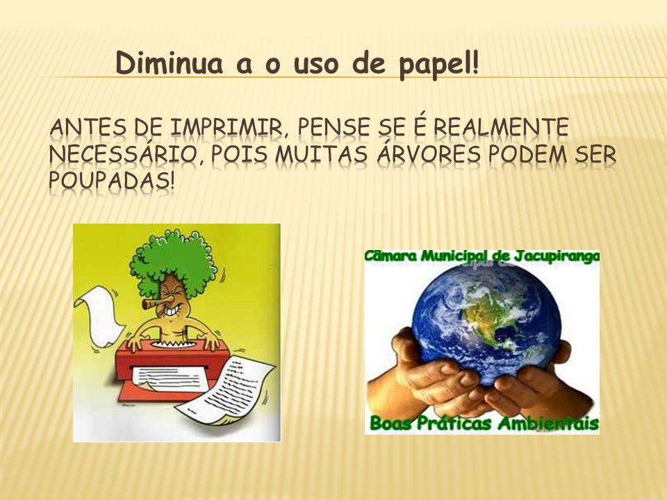Diminua a o uso de papel!