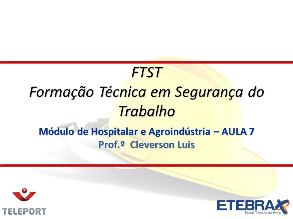 Módulo de Hospitalar e Agroindústria – AULA 7 Prof.º Cleverson Luis FTST Formação Técnica em Segurança do Trabalho