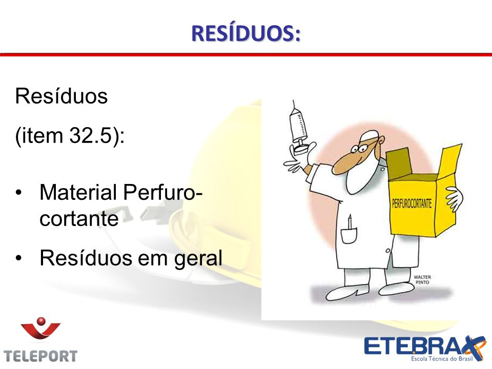 Resíduos (item 32.5): Material Perfuro- cortante Resíduos em geral RESÍDUOS: