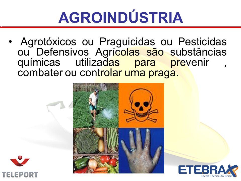 AGROINDÚSTRIA Agrotóxicos ou Praguicidas ou Pesticidas ou Defensivos Agrícolas são substâncias químicas utilizadas para prevenir, combater ou controla