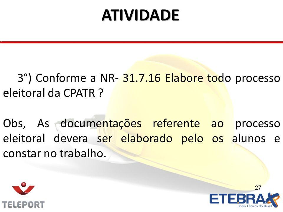 27 ATIVIDADE 3°) Conforme a NR- 31.7.16 Elabore todo processo eleitoral da CPATR ? Obs, As documentações referente ao processo eleitoral devera ser el