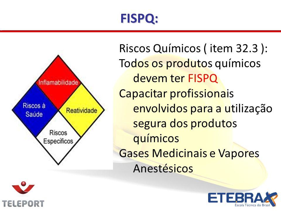 FISPQ: Riscos Químicos ( item 32.3 ): Todos os produtos químicos devem ter FISPQ Capacitar profissionais envolvidos para a utilização segura dos produ