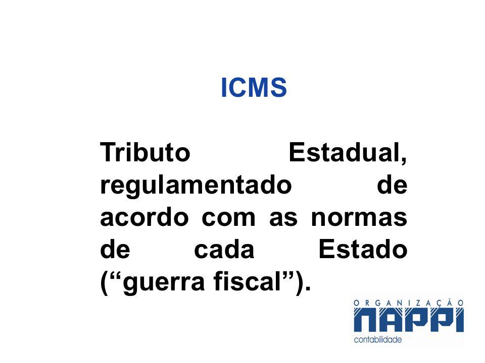ICMS Tributo Estadual, regulamentado de acordo com as normas de cada Estado (guerra fiscal).