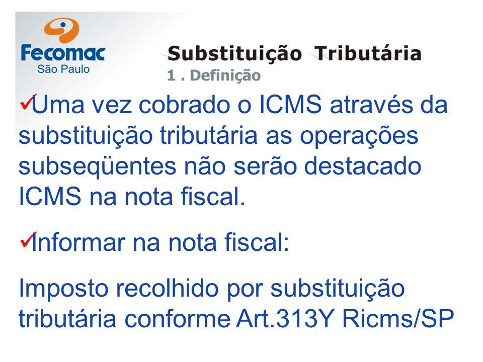 Uma vez cobrado o ICMS através da substituição tributária as operações subseqüentes não serão destacado ICMS na nota fiscal. Informar na nota fiscal: