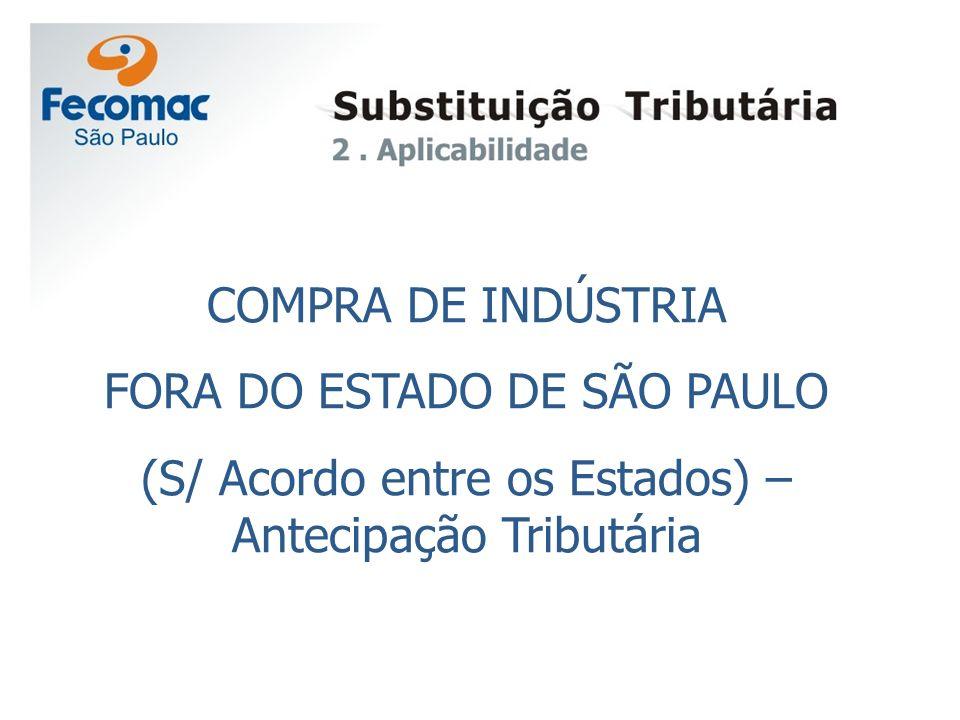 COMPRA DE INDÚSTRIA FORA DO ESTADO DE SÃO PAULO (S/ Acordo entre os Estados) – Antecipação Tributária