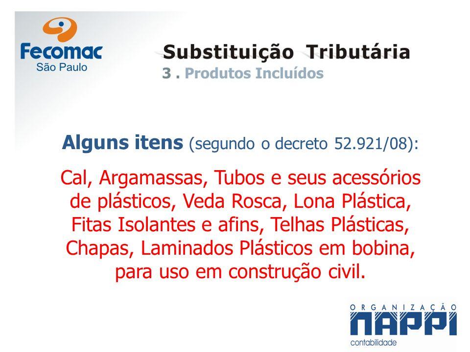 Alguns itens (segundo o decreto 52.921/08): Cal, Argamassas, Tubos e seus acessórios de plásticos, Veda Rosca, Lona Plástica, Fitas Isolantes e afins,