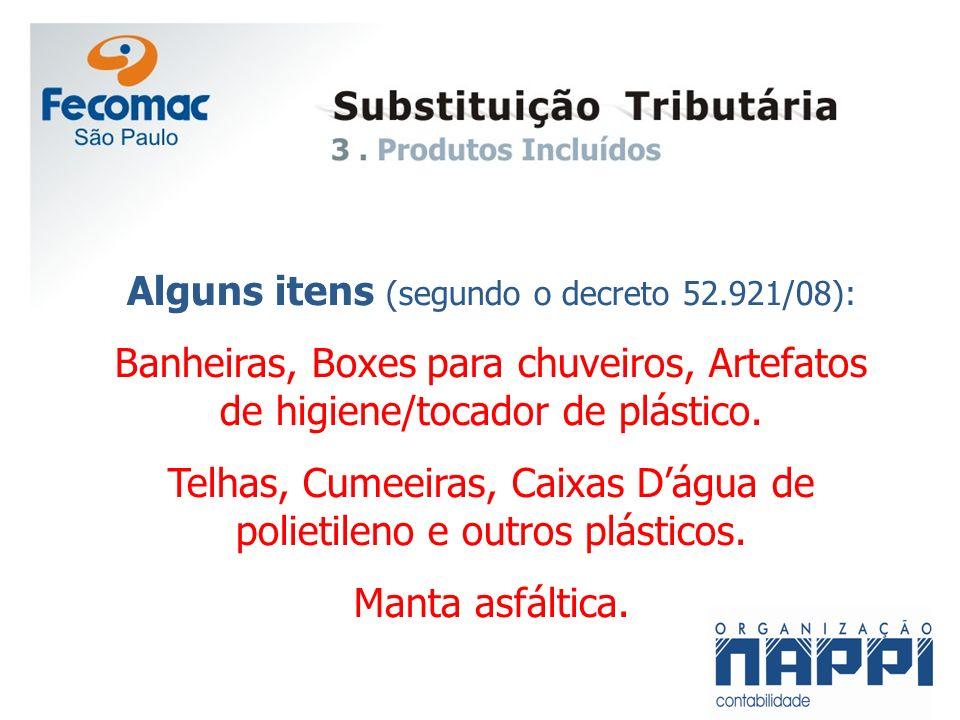 Alguns itens (segundo o decreto 52.921/08): Banheiras, Boxes para chuveiros, Artefatos de higiene/tocador de plástico. Telhas, Cumeeiras, Caixas Dágua