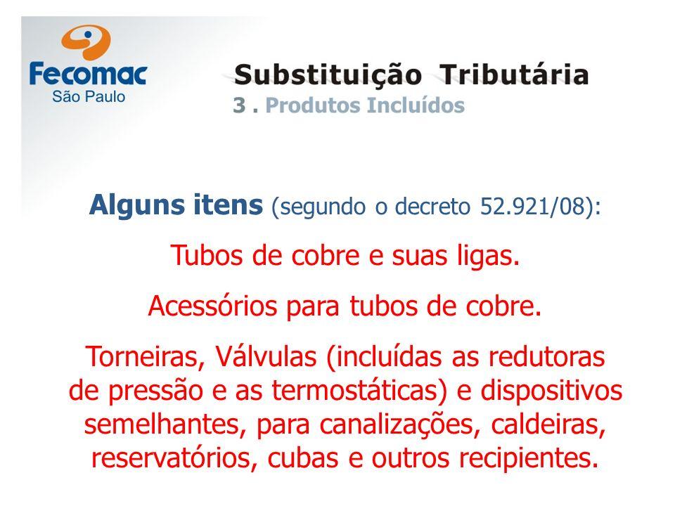Alguns itens (segundo o decreto 52.921/08): Tubos de cobre e suas ligas. Acessórios para tubos de cobre. Torneiras, Válvulas (incluídas as redutoras d