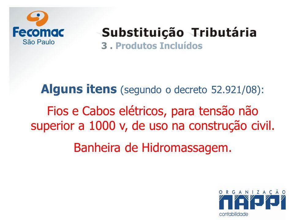 Alguns itens (segundo o decreto 52.921/08): Fios e Cabos elétricos, para tensão não superior a 1000 v, de uso na construção civil. Banheira de Hidroma