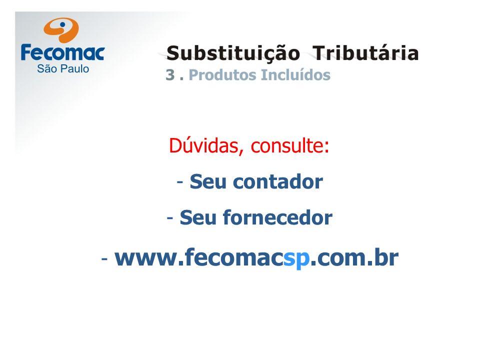 Dúvidas, consulte: - Seu contador - Seu fornecedor - www.fecomacsp.com.br
