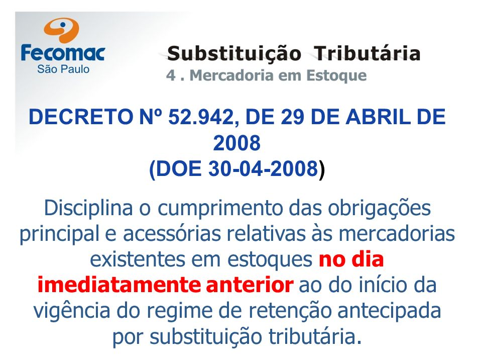 DECRETO Nº 52.942, DE 29 DE ABRIL DE 2008 (DOE 30-04-2008) Disciplina o cumprimento das obrigações principal e acessórias relativas às mercadorias exi
