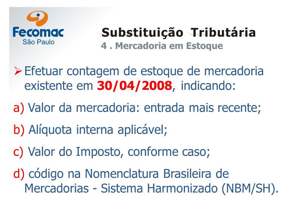 Efetuar contagem de estoque de mercadoria existente em 30/04/2008, indicando: a) Valor da mercadoria: entrada mais recente; b) Alíquota interna aplicá