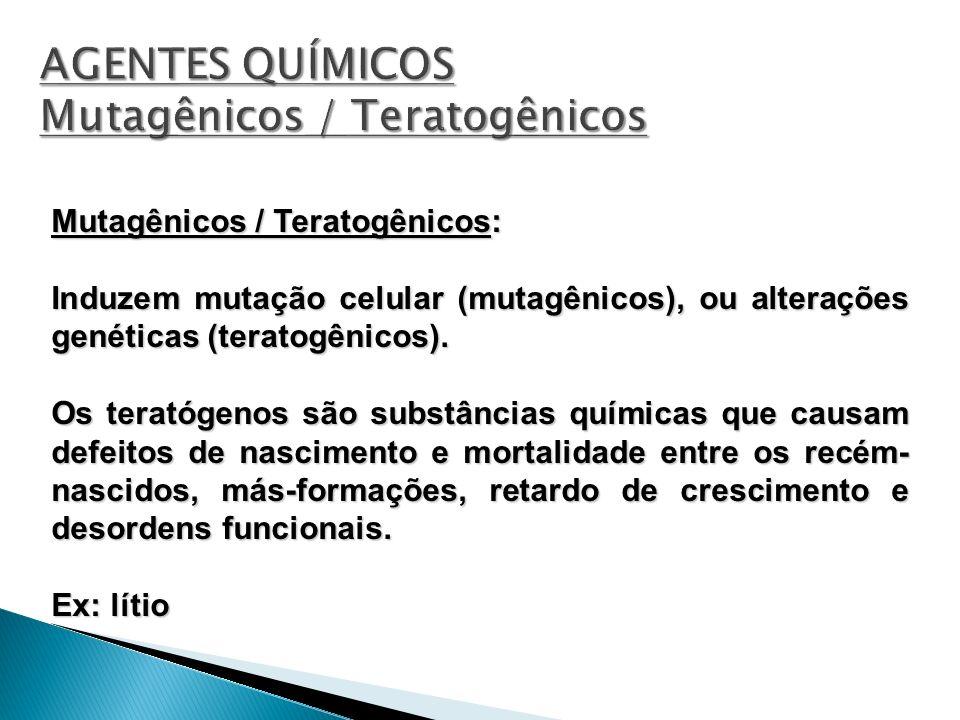 Mutagênicos / Teratogênicos: Induzem mutação celular (mutagênicos), ou alterações genéticas (teratogênicos). Os teratógenos são substâncias químicas q
