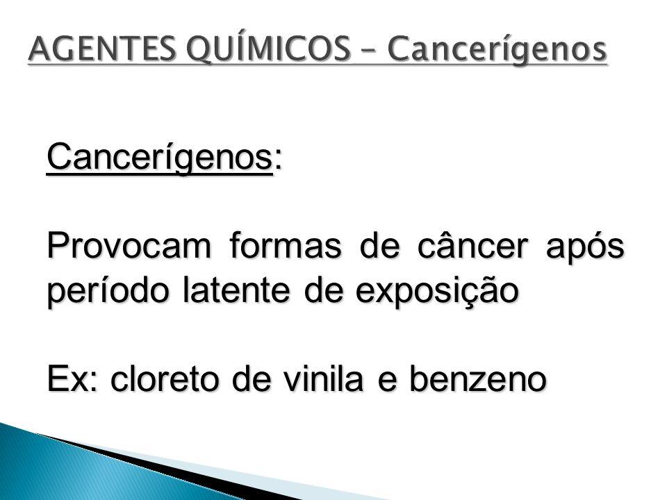 Cancerígenos: Provocam formas de câncer após período latente de exposição Ex: cloreto de vinila e benzeno