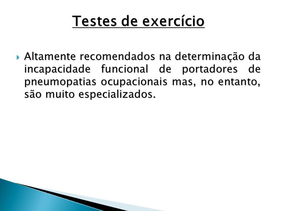 Testes de exercício Altamente recomendados na determinação da incapacidade funcional de portadores de pneumopatias ocupacionais mas, no entanto, são m
