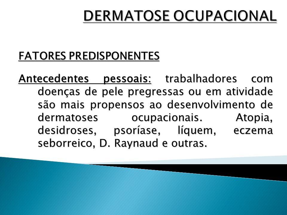 FATORES PREDISPONENTES Antecedentes pessoais: trabalhadores com doenças de pele pregressas ou em atividade são mais propensos ao desenvolvimento de de