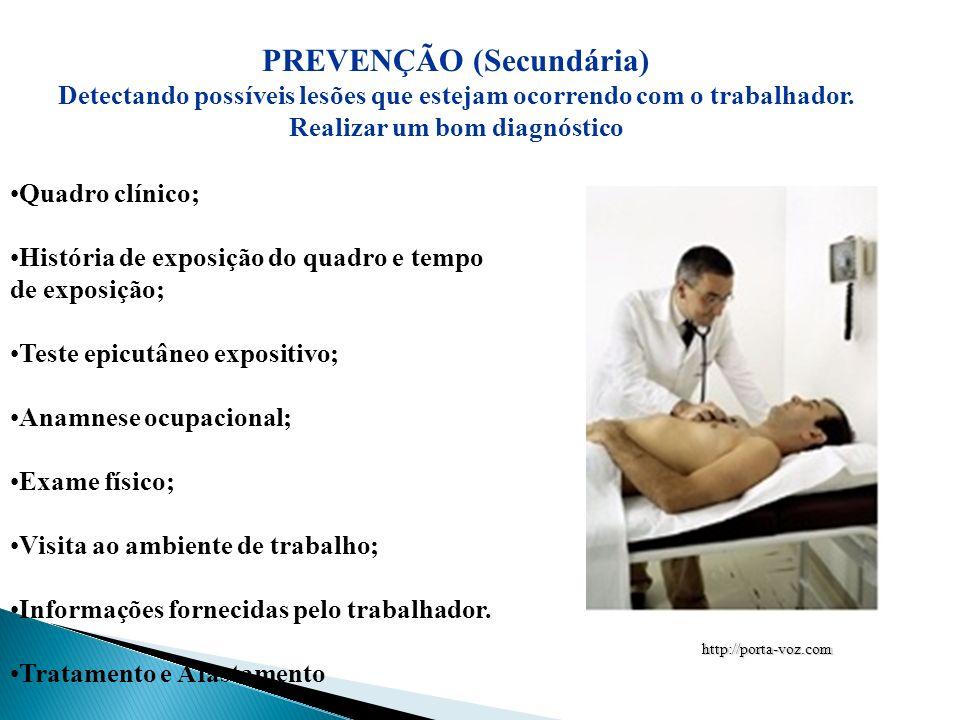 PREVENÇÃO (Secundária) Detectando possíveis lesões que estejam ocorrendo com o trabalhador. Realizar um bom diagnóstico Quadro clínico; História de ex