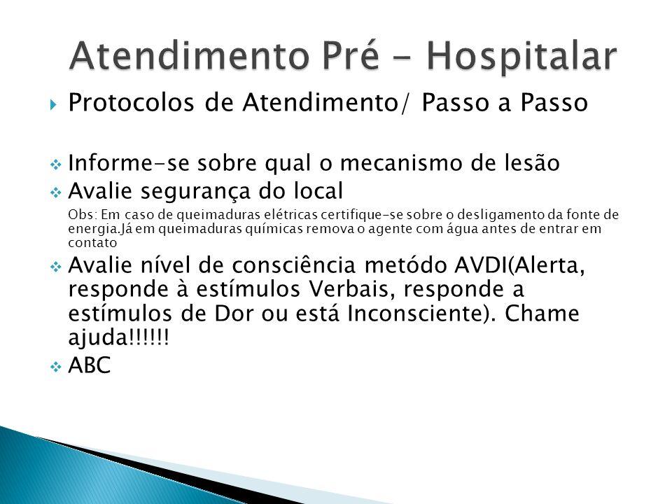 Protocolos de Atendimento/ Passo a Passo Informe-se sobre qual o mecanismo de lesão Avalie segurança do local Obs: Em caso de queimaduras elétricas ce
