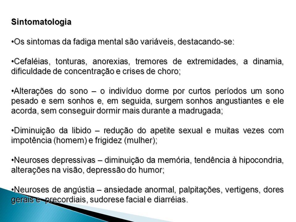 Sintomatologia Os sintomas da fadiga mental são variáveis, destacando-se:Os sintomas da fadiga mental são variáveis, destacando-se: Cefaléias, tontura