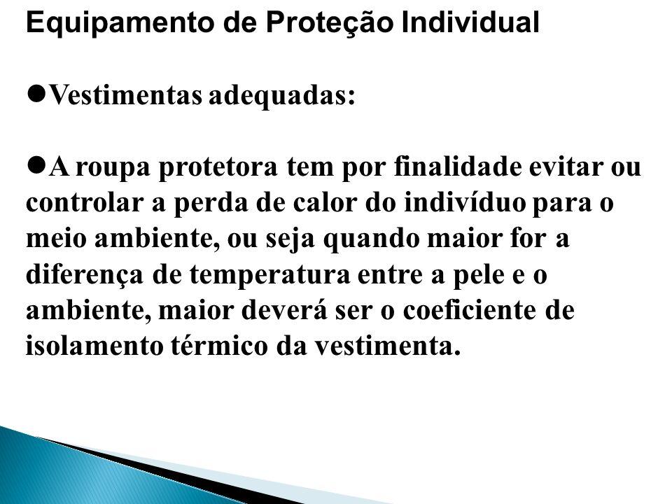 Equipamento de Proteção Individual Vestimentas adequadas: A roupa protetora tem por finalidade evitar ou controlar a perda de calor do indivíduo para
