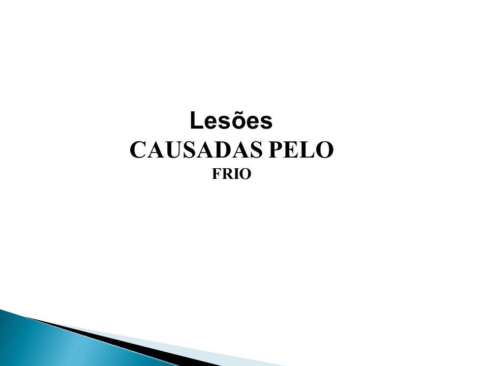 Lesões CAUSADAS PELO FRIO