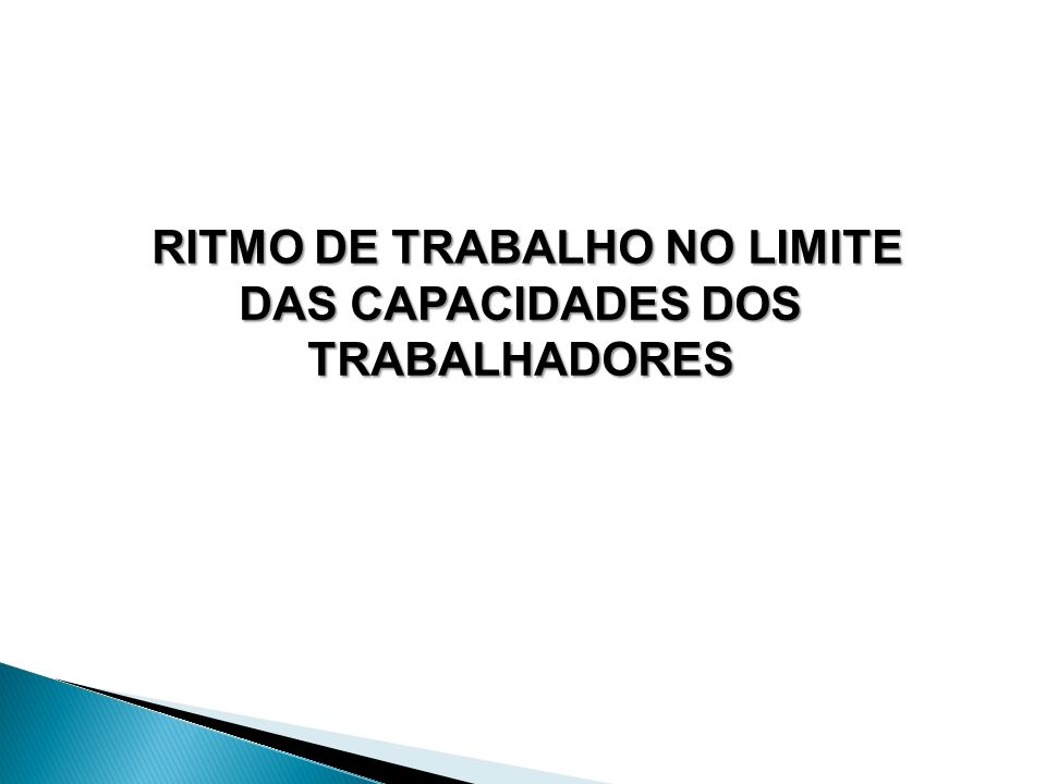 RITMO DE TRABALHO NO LIMITE RITMO DE TRABALHO NO LIMITE DAS CAPACIDADES DOS TRABALHADORES