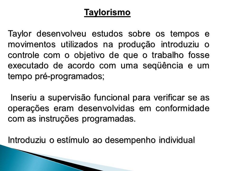 Taylorismo Taylorismo Taylor desenvolveu estudos sobre os tempos e movimentos utilizados na produção introduziu o controle com o objetivo de que o tra
