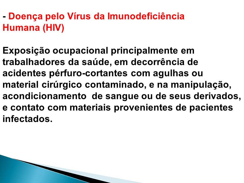 - Doença pelo Vírus da Imunodeficiência Humana (HIV) Exposição ocupacional principalmente em trabalhadores da saúde, em decorrência de acidentes pérfu