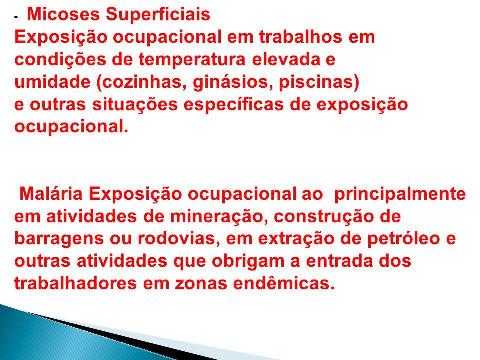 - Micoses Superficiais Exposição ocupacional em trabalhos em condições de temperatura elevada e umidade (cozinhas, ginásios, piscinas) e outras situaç