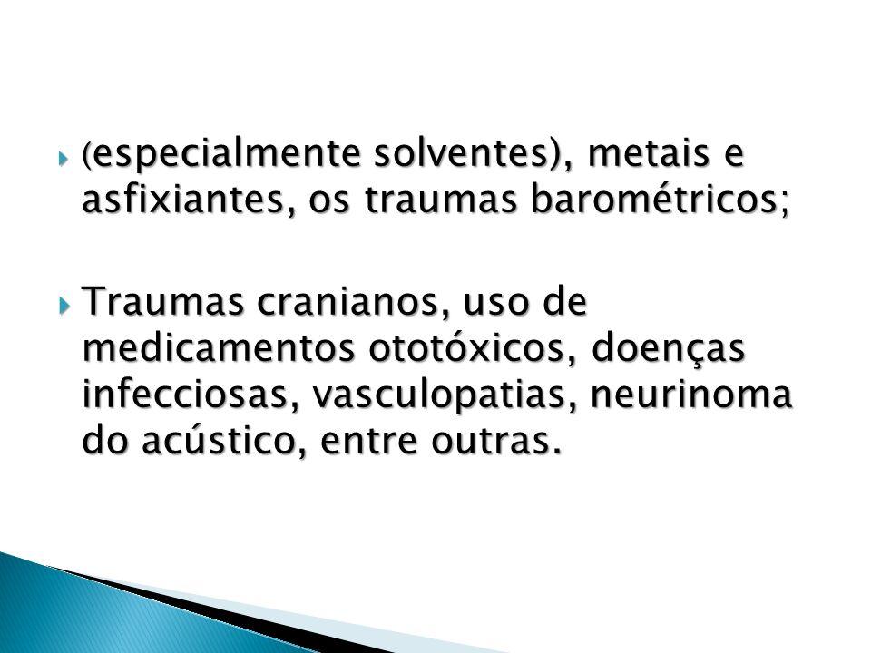 ( especialmente solventes), metais e asfixiantes, os traumas barométricos; ( especialmente solventes), metais e asfixiantes, os traumas barométricos;