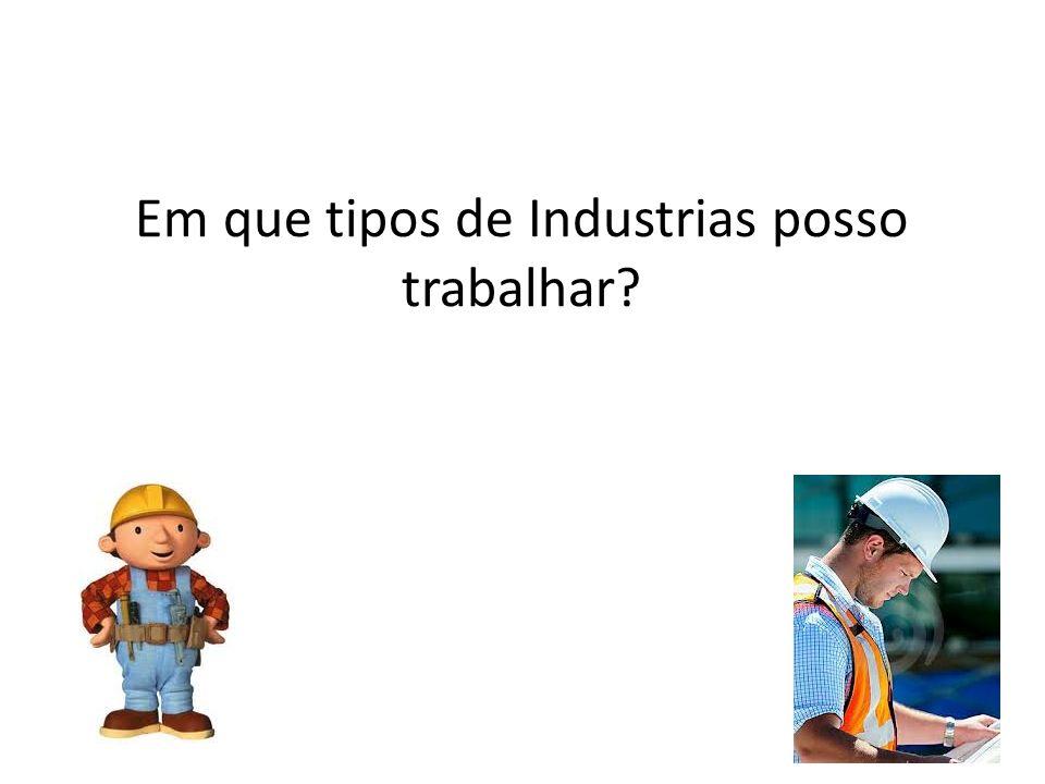 Em que tipos de Industrias posso trabalhar?