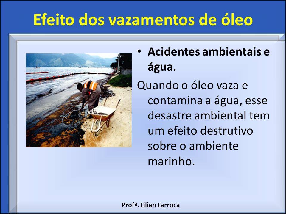 Efeito dos vazamentos de óleo Acidentes ambientais e água. Quando o óleo vaza e contamina a água, esse desastre ambiental tem um efeito destrutivo sob