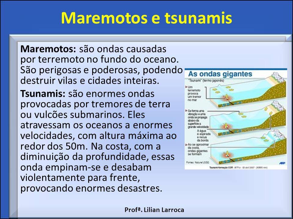 Maremotos e tsunamis Maremotos: são ondas causadas por terremoto no fundo do oceano. São perigosas e poderosas, podendo destruir vilas e cidades intei