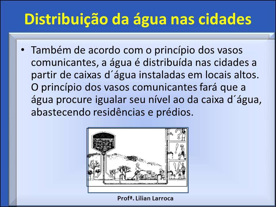 Distribuição da água nas cidades Também de acordo com o princípio dos vasos comunicantes, a água é distribuída nas cidades a partir de caixas d´água i