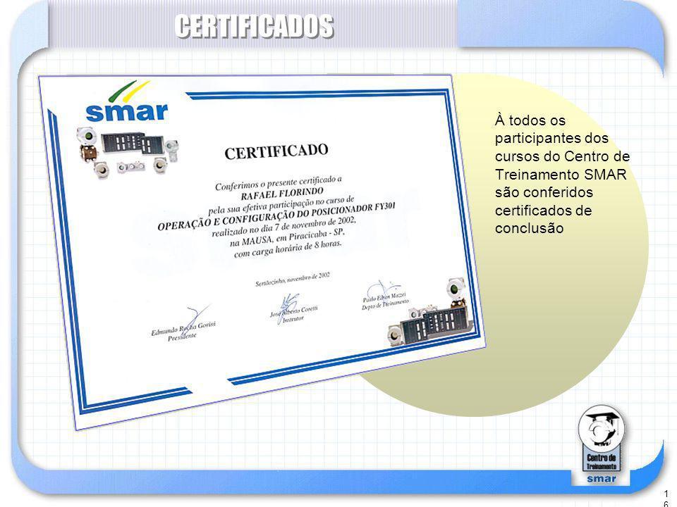 16 CERTIFICADOS À todos os participantes dos cursos do Centro de Treinamento SMAR são conferidos certificados de conclusão