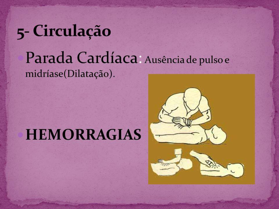 Parada Cardíaca: Ausência de pulso e midríase(Dilatação). HEMORRAGIAS