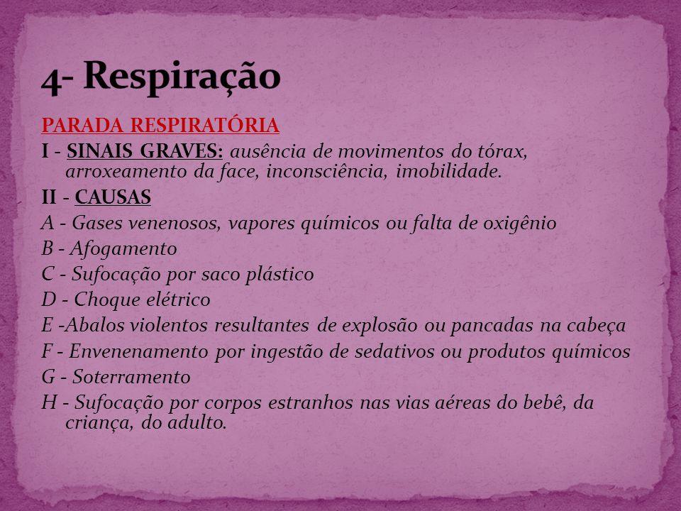 PARADA RESPIRATÓRIA I - SINAIS GRAVES: ausência de movimentos do tórax, arroxeamento da face, inconsciência, imobilidade. II - CAUSAS A - Gases veneno